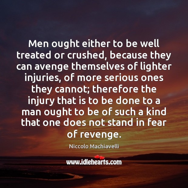 Image, Men ought either to be well treated or crushed, because they can