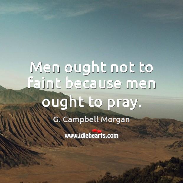 Men ought not to faint because men ought to pray. Image