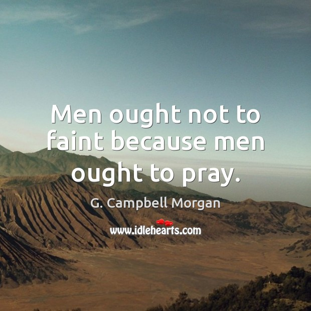 Men ought not to faint because men ought to pray. Image