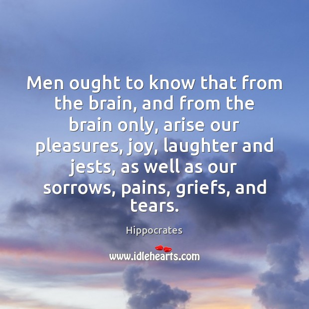 Image, Men ought to know that from the brain, and from the brain