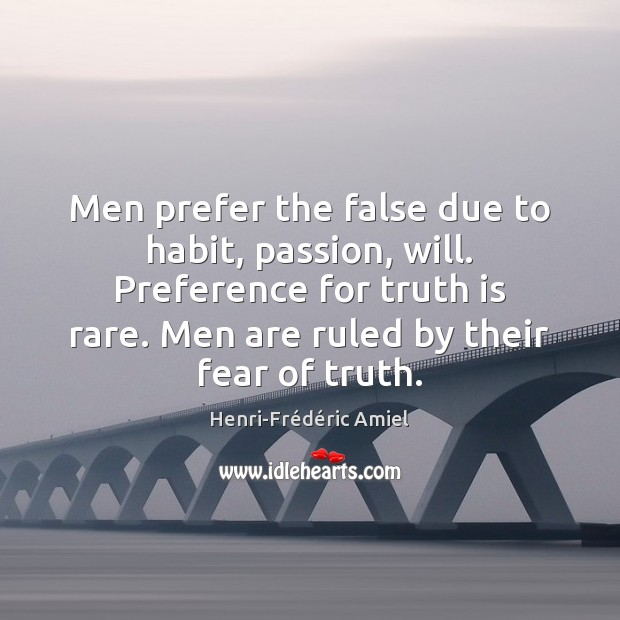 Men prefer the false due to habit, passion, will. Preference for truth Henri-Frédéric Amiel Picture Quote