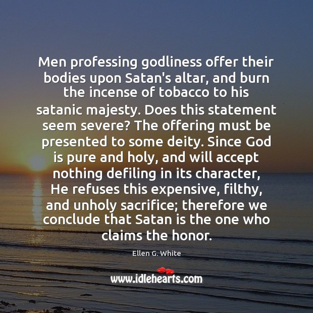 Men professing Godliness offer their bodies upon Satan's altar, and burn the Image
