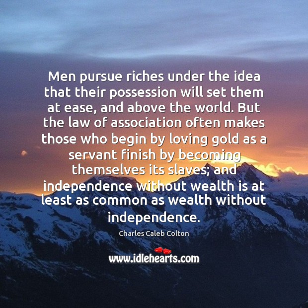 Image, Men pursue riches under the idea that their possession will set them