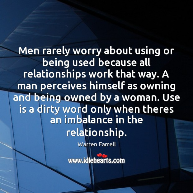 Men rarely worry about using or being used because all relationships work Image