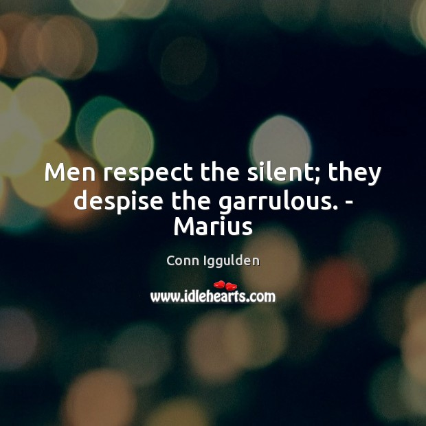 Men respect the silent; they despise the garrulous. – Marius Image