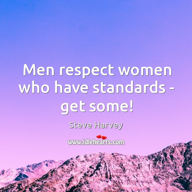 Men Respect Women Who Have Standards Get Some