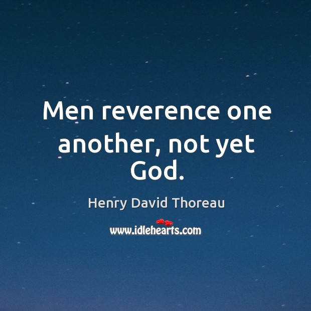 Men reverence one another, not yet God. Image