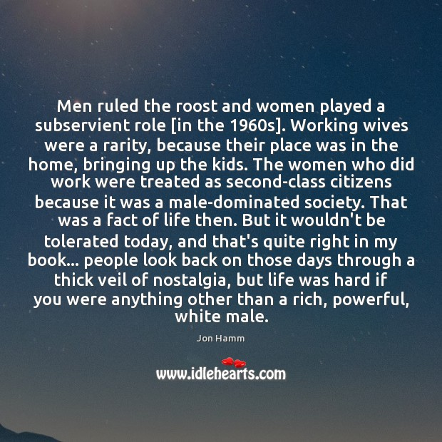 Men ruled the roost and women played a subservient role [in the 1960 Jon Hamm Picture Quote
