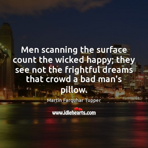 Image, Men scanning the surface count the wicked happy; they see not the