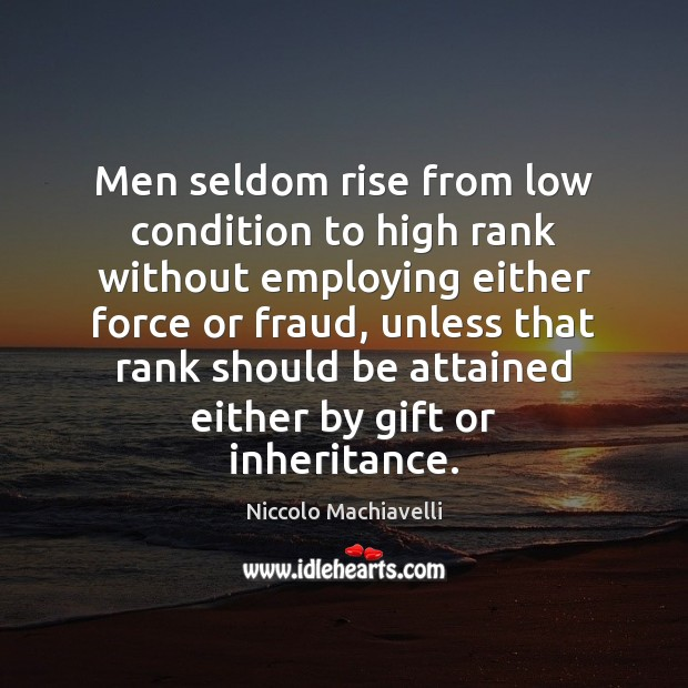 Image, Men seldom rise from low condition to high rank without employing either