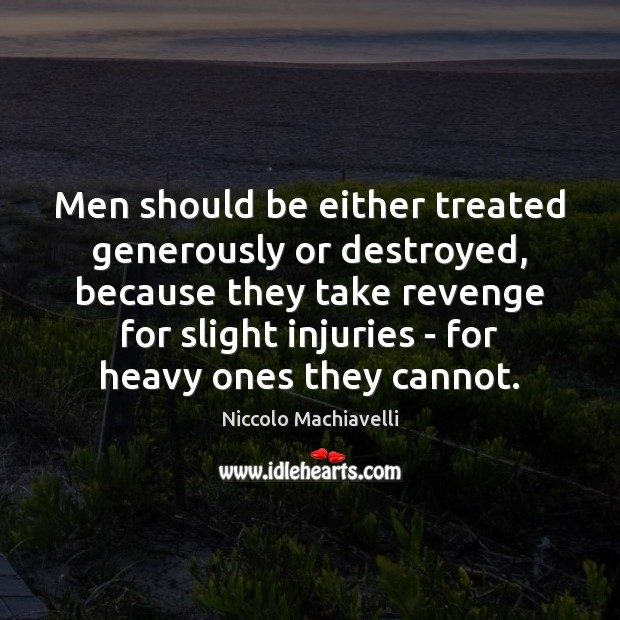 Men should be either treated generously or destroyed, because they take revenge Niccolo Machiavelli Picture Quote