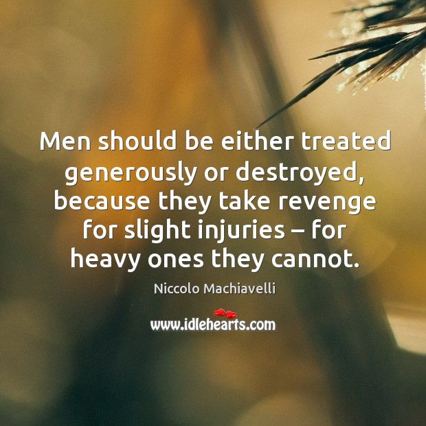 Image, Men should be either treated generously or destroyed
