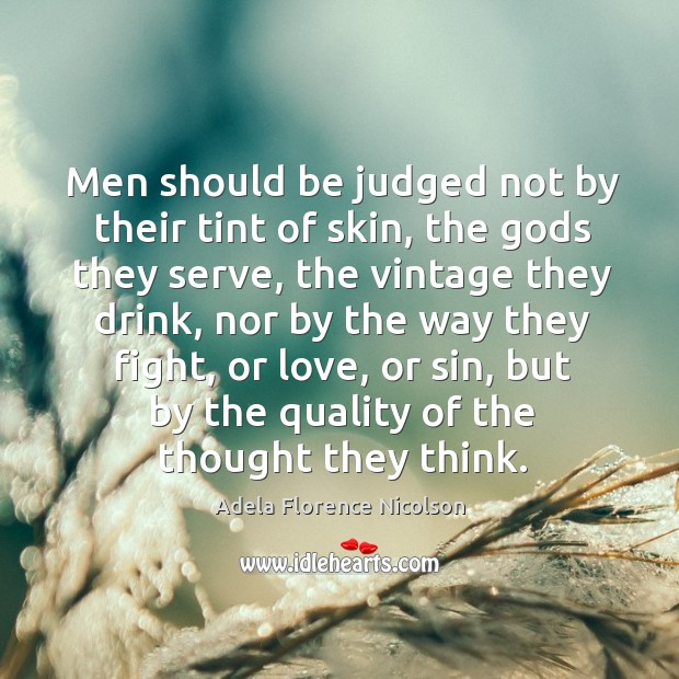 Image, Men should be judged not by their tint of skin, the gods they serve.