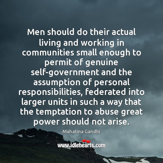 Men should do their actual living and working in communities small enough Image
