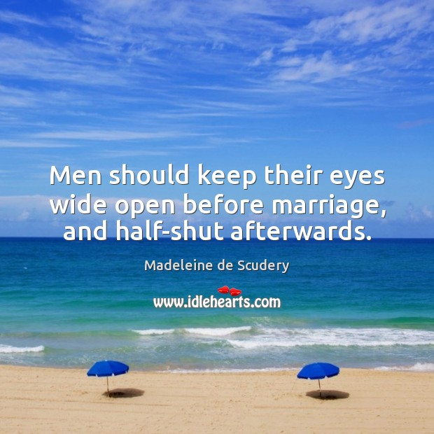 Men should keep their eyes wide open before marriage, and half-shut afterwards. Image