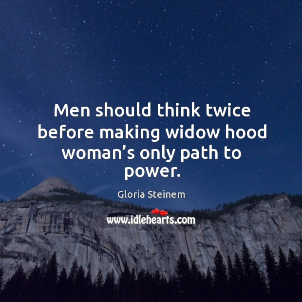 Men should think twice before making widow hood woman's only path to power. Image