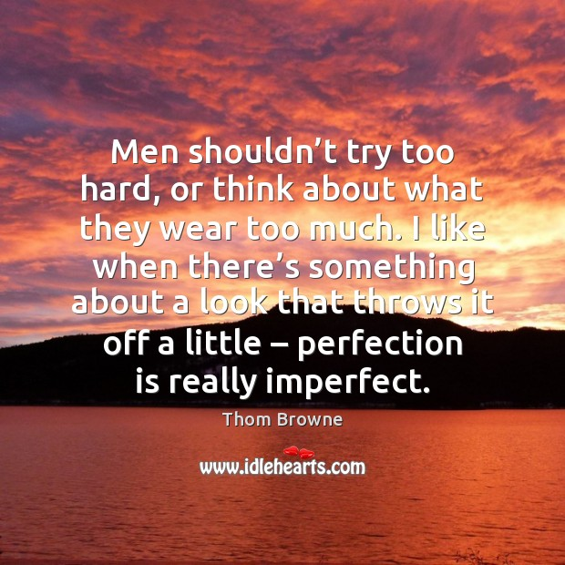 Men shouldn't try too hard, or think about what they wear Perfection Quotes Image