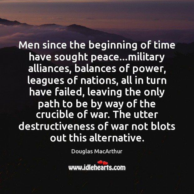 Image, Men since the beginning of time have sought peace…military alliances, balances
