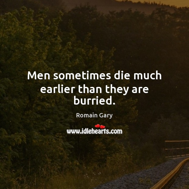Image, Men sometimes die much earlier than they are burried.