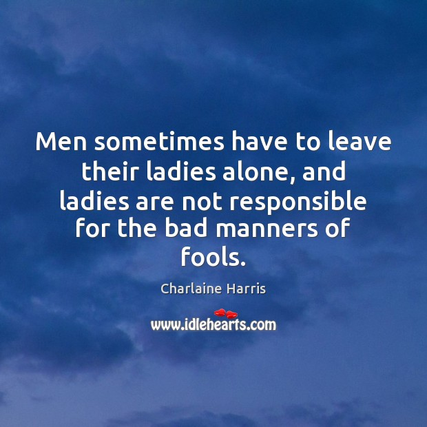 Men sometimes have to leave their ladies alone, and ladies are not Image