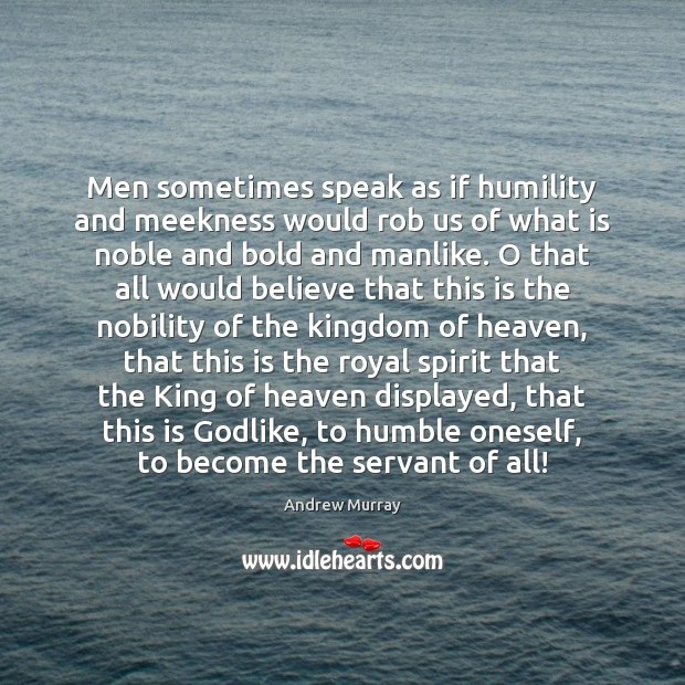 Image, Men sometimes speak as if humility and meekness would rob us of