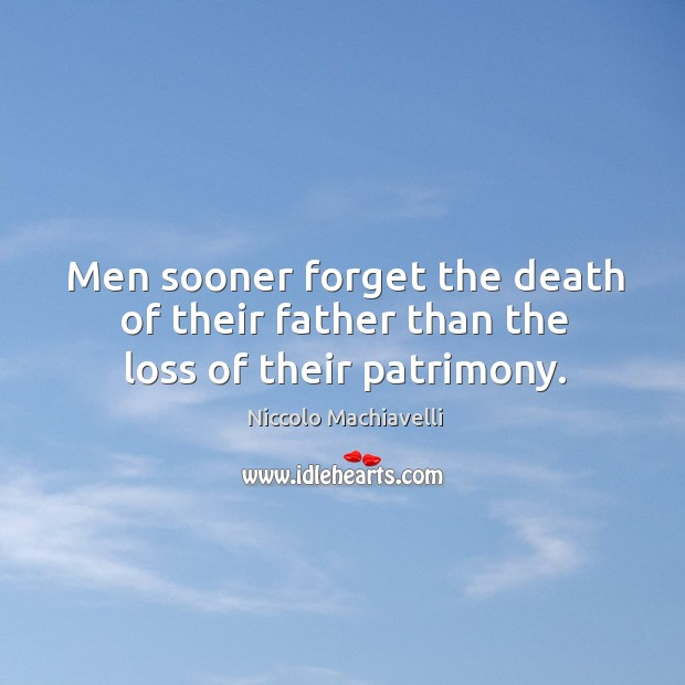 Image, Men sooner forget the death of their father than the loss of their patrimony.