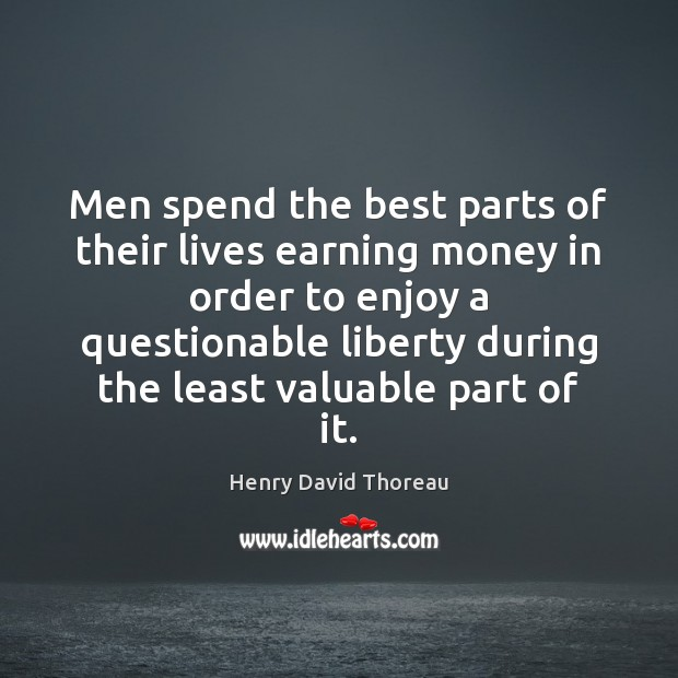 Men spend the best parts of their lives earning money in order Image