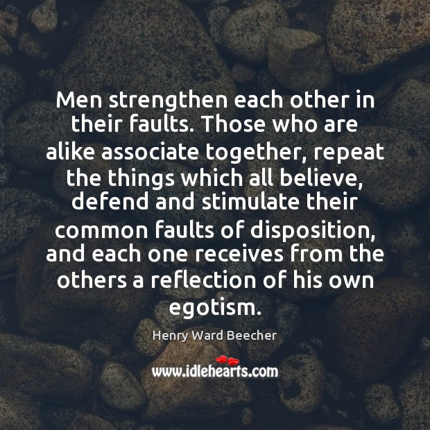 Image, Men strengthen each other in their faults. Those who are alike associate