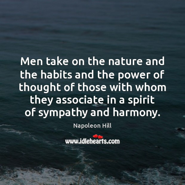 Men take on the nature and the habits and the power of Napoleon Hill Picture Quote