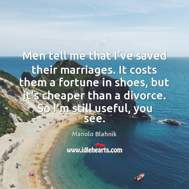 Men tell me that I've saved their marriages. It costs them a Manolo Blahnik Picture Quote