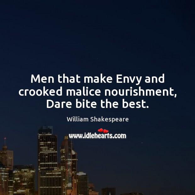Men that make Envy and crooked malice nourishment, Dare bite the best. Image