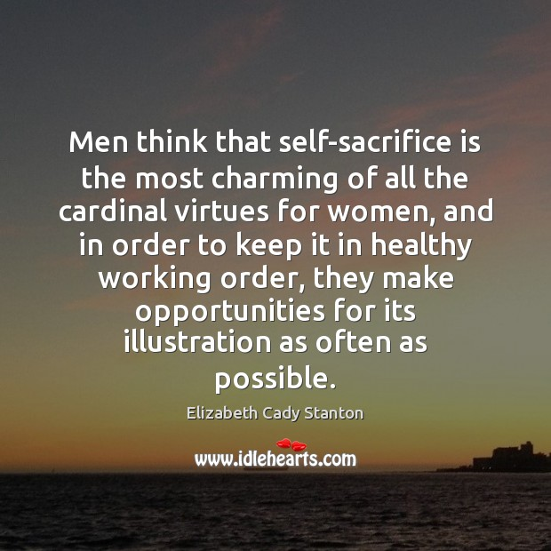 Men think that self-sacrifice is the most charming of all the cardinal Sacrifice Quotes Image