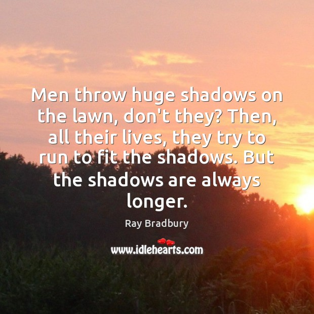 Men throw huge shadows on the lawn, don't they? Then, all their Image