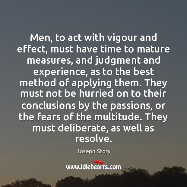 Image, Men, to act with vigour and effect, must have time to mature