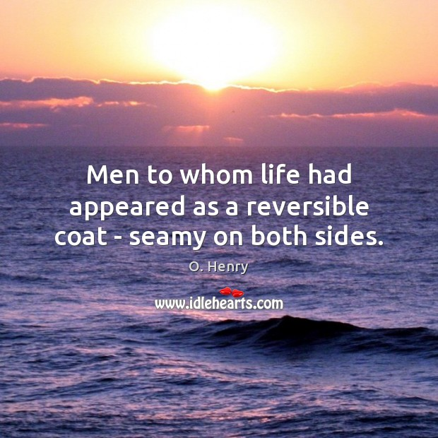 Men to whom life had appeared as a reversible coat – seamy on both sides. Image