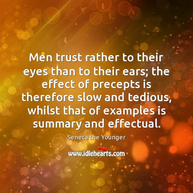 Image, Men trust rather to their eyes than to their ears; the effect