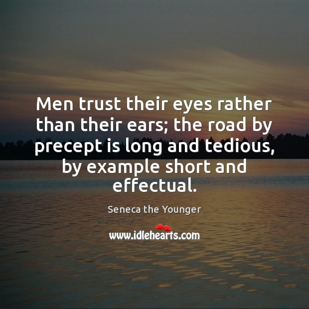 Image, Men trust their eyes rather than their ears; the road by precept