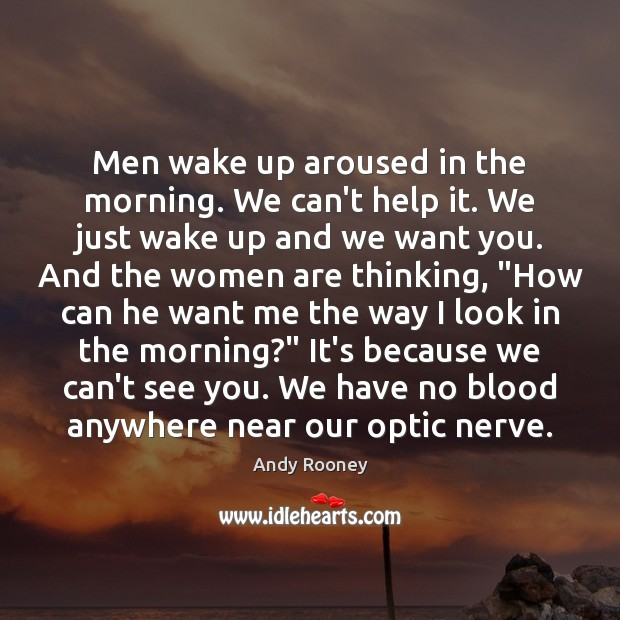 Image, Men wake up aroused in the morning. We can't help it. We