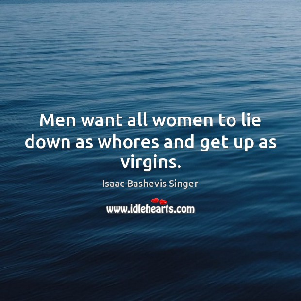 Image, Men want all women to lie down as whores and get up as virgins.