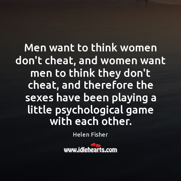 Men want to think women don't cheat, and women want men to Helen Fisher Picture Quote