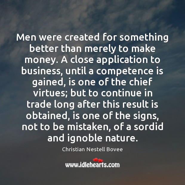 Men were created for something better than merely to make money. A Image