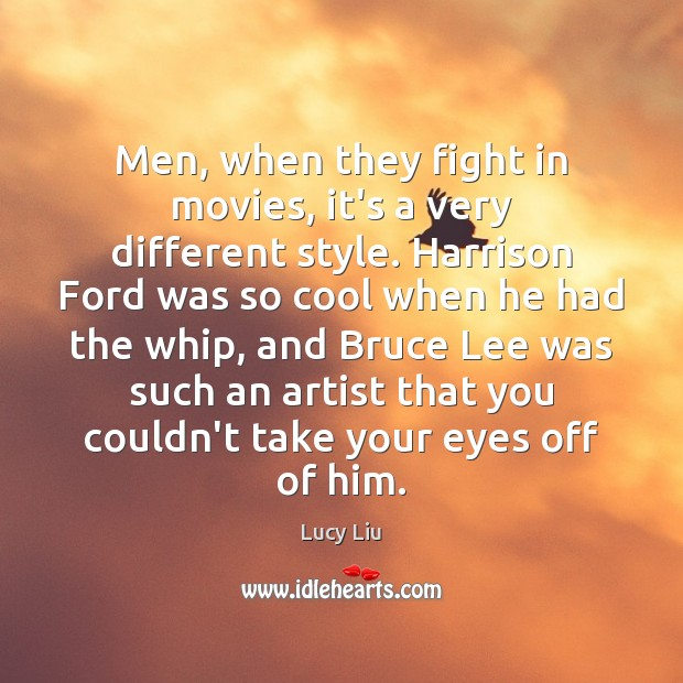Image, Men, when they fight in movies, it's a very different style. Harrison