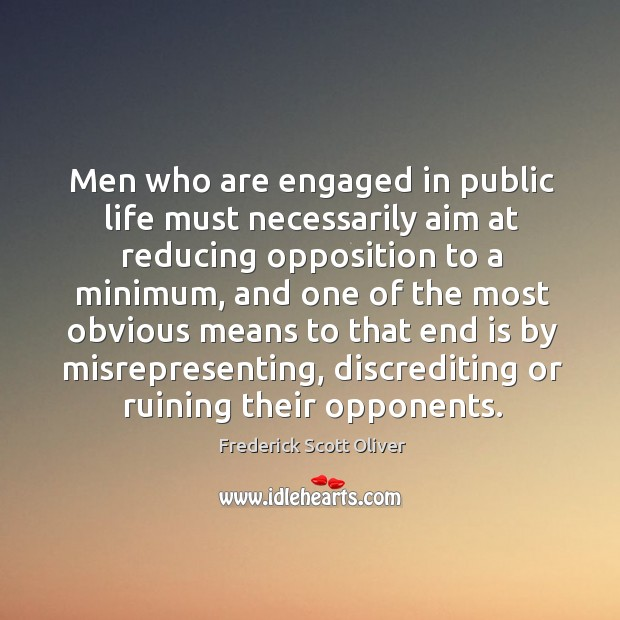 Men who are engaged in public life must necessarily aim at reducing opposition to a minimum Image