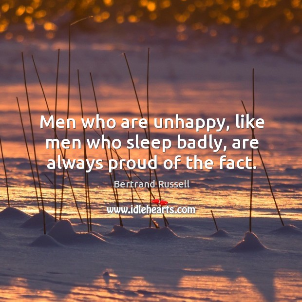 Image, Men who are unhappy, like men who sleep badly, are always proud of the fact.