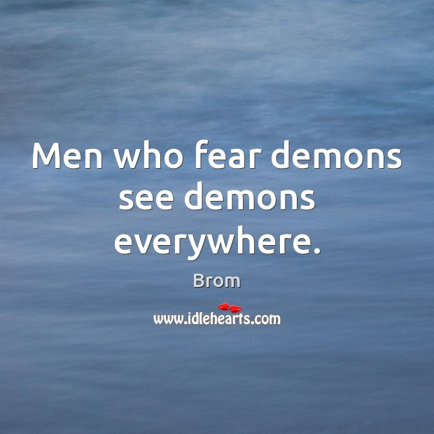 Image, Men who fear demons see demons everywhere.
