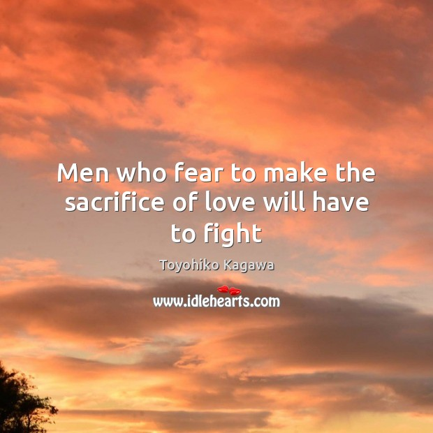 Men who fear to make the sacrifice of love will have to fight Image