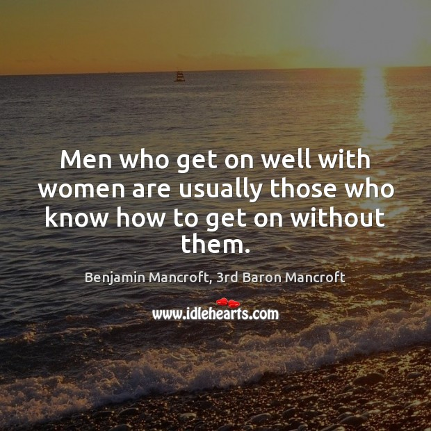 Image, Men who get on well with women are usually those who know how to get on without them.