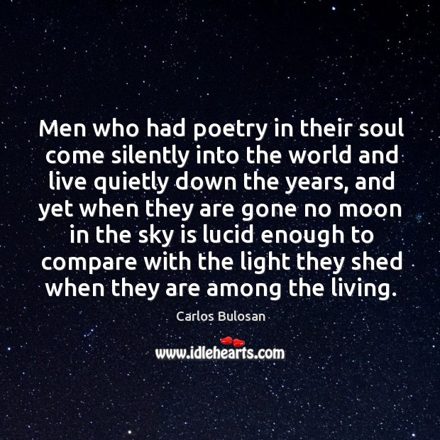 Image, Men who had poetry in their soul come silently into the world