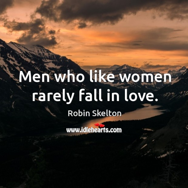 Men who like women rarely fall in love. Image