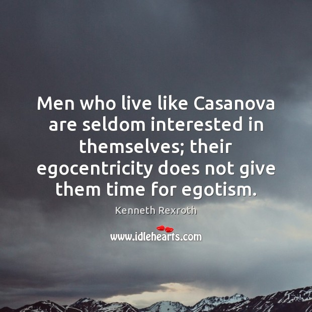 Image, Men who live like Casanova are seldom interested in themselves; their egocentricity